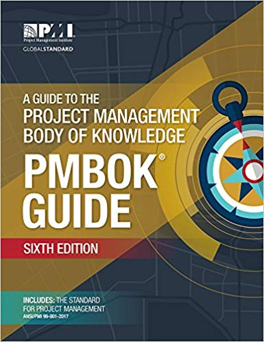 A Guide to the Project Management Body of Knowledge (PMBOK® Guide)–Sixth Edition Sixth Edition, Sixth edition Edition